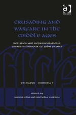Crusading and Warfare in the Middle Ages : Realities and Representations. Essays in Honour of John France