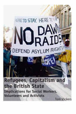 Refugees, Capitalism and the British State : Implications for Social Workers, Volunteers and Activists - Tom Vickers