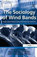 The Sociology of Wind Bands : Amateur Music Between Cultural Domination and Autonomy - Vincent Dubois
