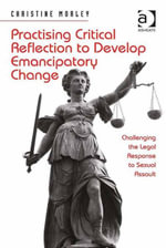 Practising Critical Reflection to Develop Emancipatory Change : Challenging the Legal Response to Sexual Assault - Christine Morley