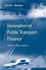 Innovation in Public Transport Finance : Property Value Capture - Shishir Mathur