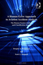 A Human Error Approach to Aviation Accident Analysis : The Human Factors Analysis and Classification System - Scott A, Professor Shappell