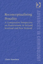 Reconceptualising Penality : A Comparative Perspective on Punitiveness in Ireland, Scotland and New Zealand - Claire Hamilton