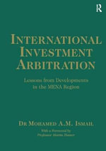 International Investment Arbitration : Lessons from Developments in the Mena Region - Mohamed A. M. Ismail