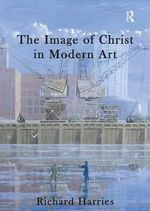 The Image of Christ in Modern Art - Richard Harries