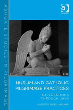 Muslim and Catholic Pilgrimage Practices : Explorations Through Java - Albertus Bagus Laksana