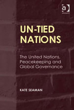 UN-Tied Nations : The United Nations, Peacekeeping and Global Governance - Kate Seaman
