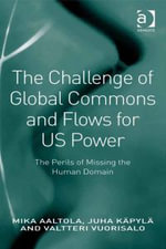 The Challenge of Global Commons and Flows for US Power : The Perils of Missing the Human Domain - Mika Aaltola