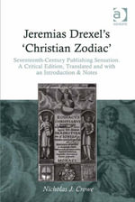 Jeremias Drexel's 'Christian Zodiac' : Seventeenth-Century Publishing Sensation. A Critical Edition, Translated and with an Introduction & Notes - Nicholas  J. Crowe