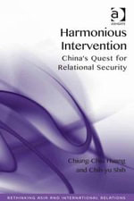 Harmonious Intervention : China's Quest for Relational Security - Chiung-Chiu Huang