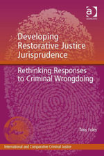 Developing Restorative Justice Jurisprudence : Rethinking Responses to Criminal Wrongdoing - Tony Foley