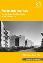 Reconstructing Italy : The Ina-Casa Neighborhoods of the Postwar Era - Stephanie Zeier Pilat
