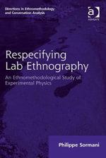 Respecifying Lab Ethnography : An Ethnomethodological Study of Experimental Physics - Philippe Sormani