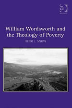 William Wordsworth and the Theology of Poverty - Heidi  J. Snow