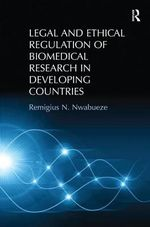 Legal and Ethical Regulation of Biomedical Research in Developing Countries : How Health, Family, and Employment Laws Spread Acr... - Remigius N. Nwabueze