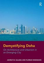 Demystifying Doha : On Architecture and Urbanism in an Emerging City - Ashraf M. Salama