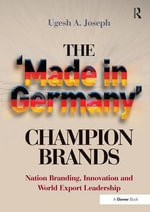 The 'Made in Germany' Champion Brands : Nation Branding, Innovation and World Export Leadership - Ugesh A. Joseph