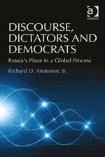 Discourse, Dictators and Democrats : Russia's Place in a Global Process - Richard D. Anderson Jr