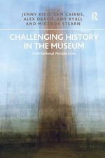 Challenging History in the Museum : International Perspectives