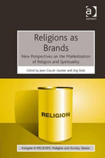 Religions as Brands : New Perspectives on the Marketization of Religion and Spirituality
