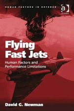 Flying Fast Jets : Human Factors and Performance Limitations - David G. Newman