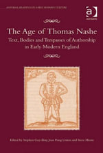 The Age of Thomas Nashe : Text, Bodies and Trespasses of Authorship in Early Modern England - Joan, Professor Pong Linton