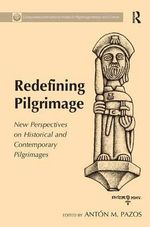 Redefining Pilgrimage : New Perspectives on Historical and Contemporary Pilgrimages