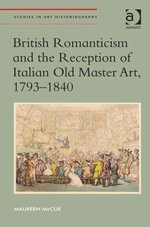 British Romanticism and the Reception of Italian Old Master Art, 1793-1840 - Maureen McCue