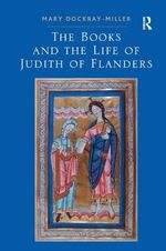The Books and the Life of Judith of Flanders - Mary Dockray-Miller