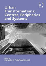 Urban Transformations : Centres, Peripheries and Systems