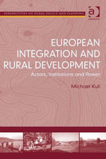 European Integration and Rural Development : Actors, Institutions and Power - Michael Kull