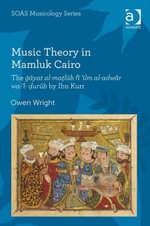Music Theory in Mamluk Cairo : The gayat al-malub fi 'ilm al-adwar wa-'l-urub by Ibn Kurr - Owen Wright