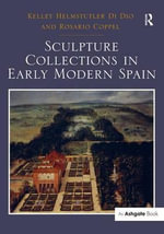 Sculpture Collections in Early Modern Spain - Kelley Helmstutler Di Dio