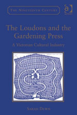 The Loudons and the Gardening Press : A Victorian Cultural Industry - Sarah Dewis