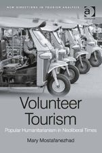 Volunteer Tourism : Popular Humanitarianism in Neoliberal Times - Mary Mostafanezhad