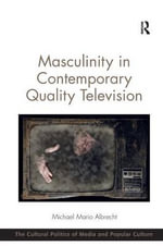 Masculinity in Contemporary Quality Television : The Cultural Politics of Media and Popular Culture - Dr. Michael Mario Albrecht