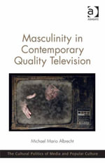 Masculinity in Contemporary Quality Television - Michael Mario Albrecht