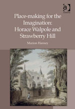 Place-making for the Imagination : Horace Walpole and Strawberry Hill - Marion Harney