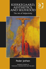 Kierkegaard, Aesthetics, and Selfhood : The Art of Subjectivity - Peder Jothen