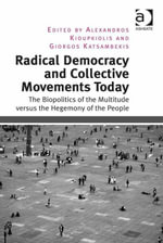 Radical Democracy and Collective Movements Today : The Biopolitics of the Multitude versus the Hegemony of the People
