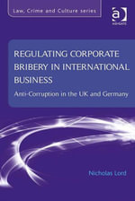 Regulating Corporate Bribery in International Business : Anti-corruption in the UK and Germany - Nicholas Lord