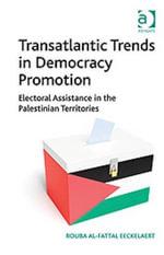 Transatlantic Trends in Democracy Promotion : Electoral Assistance in the Palestinian Territories - Rouba  Al-Fattal Eeckelaert