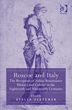 Roscoe and Italy : The Reception of Italian Renaissance History and Culture in the Eighteenth and Nineteenth Centuries