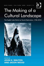 The Making of a Cultural Landscape : The English Lake District as Tourist Destination, 1750-2010