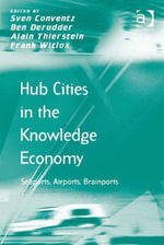 Hub Cities in the Knowledge Economy : Seaports, Airports, Brainports