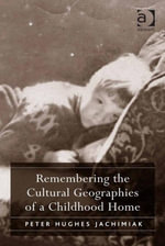 Remembering the Cultural Geographies of a Childhood Home - Peter Hughes Jachimiak