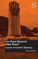 Can Peace Research Make Peace? : Lessons in Academic Diplomacy - Timo, Professor Kivimäki