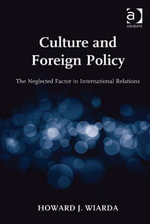 Culture and Foreign Policy : The Neglected Factor in International Relations - Howard J, Professor Wiarda