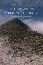 The Heart of Biblical Theology : Providence Experienced - Mark W, Dr Elliott