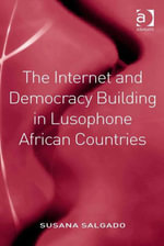 The Internet and Democracy Building in Lusophone African Countries - Susana Salgado